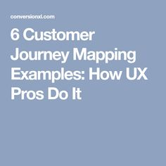 6 Customer Journey Mapping Examples: How UX Pros Do It