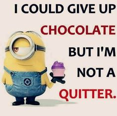 I would run 26 miles per day, to keep eating dark chocolate every day for breakfast! Minion Jokes, Minions Quotes, Funny Minion, Minion 2, You Funny, Funny People, Funny Stuff, Hilarious, Cute Quotes