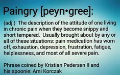 PAINGRY--the description of the attitude of a person living in chronic pain when they become snippy and short-tempered. #migrainequotes #migrainetruths