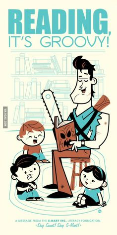 Reading is groovy...Bruce Campbell, the original, Evil Dead 2