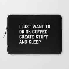 I just want to drink coffee create stuff and sleep Laptop Sleeve by WORDS BRAND™ | Society6