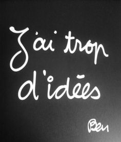 I have too many ideas.| Ben Vautier. (and none of them good) Et aucun d'eux n'est bon.