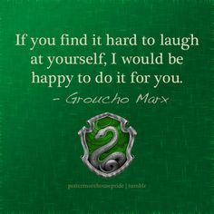 If you find it hard to laugh at yourself, I would be happy to do it for you. -Groucho Marx