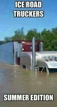 Ice road trucker Summer Edition. Lol...very clever!