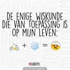 """Wiskunde in het echte leven: """"De wintereditie"""" #darum #RealLifeWiskunde Me Quotes, Funny Quotes, Sarcasm, Lol, School, In This Moment, Humor, Funny Things, Smile"""