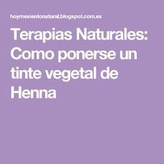 Terapias Naturales: Como ponerse un tinte vegetal  de Henna