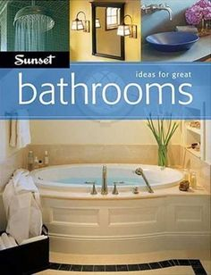 ideas for great bathrooms by editors of sunset books 20050601