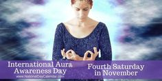 Aura Awareness Day spreads awareness of the human aura on the fourth Saturday in November. The day promotes education about the physical & mental health affects our auras. Days In November, National Day Calendar, World Days, What Day Is It, Holiday Calendar, Small Business Saturday, Auras, Physics, Mental Health