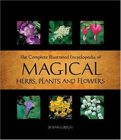 The Complete Illustrated Encyclopedia of Magickal Herbs - Susan Gregg