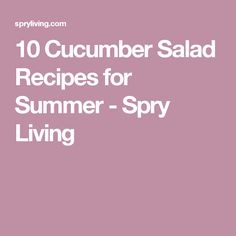 10 Cucumber Salad Recipes for Summer - Spry Living