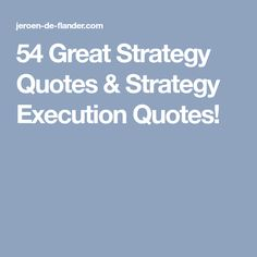 54 Great Strategy Quotes & Strategy Execution Quotes!