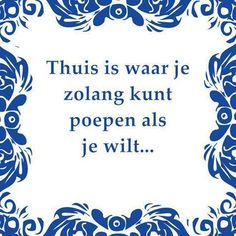 """Home is where you can poop as long as you want. Dutch Phrases, Best Quotes, Funny Quotes, Dutch Quotes, Interesting Quotes, Funny Fails, Funny Moments, Make Me Happy, Quotations"