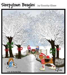 Sleepytown Beagles Cartoon We can provide any of our cartoons to you as reprints $12.95 Free Shipping! (first class mail. US ONLY) each. To see more cartoons, visit our website at http://www.timglass.com/Cartoons/ Please follow us on GoComics http://www.gocomics.com/sleepytown-beagles Check us out on Facebook https://www.facebook.com/pages/Timothy-Glass/146746625258?ref=ts