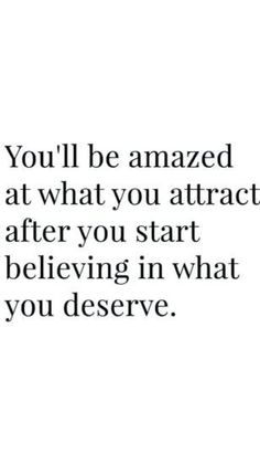 of Attraction Law of Attraction. You'll be Amazed at What You Attract After You Start Believing in What you Deserve.Law of Attraction. You'll be Amazed at What You Attract After You Start Believing in What you Deserve. Motivacional Quotes, Wisdom Quotes, True Quotes, Great Quotes, Words Quotes, Quotes To Live By, Inspirational Quotes, Amazing Life Quotes, Happy With Life Quotes