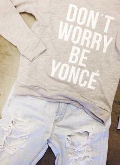 Dont Worry Be Yonce Sweaters paired with our boyfriend jeans! WWW.SHOPPUBLIK.COM #shoppublik #publik #outfitinspiration #boyfriendjeans #dontworrybeyonce #beyonce