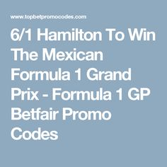 6/1 Hamilton To Win The Mexican Formula 1 Grand Prix - Formula 1 GP Betfair Promo Codes