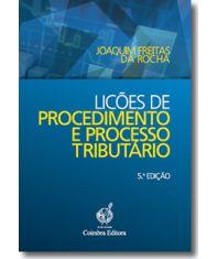 Lições de procedimento e processo tributário / Joaquim Freitas da Rocha.   5ª ed.   Coimbra Editora, 2014.