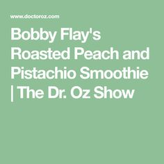 Bobby Flay's Roasted Peach and Pistachio Smoothie | The Dr. Oz Show