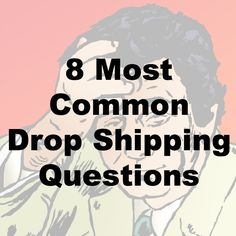 8 Most Common Drop Shipping Business Questions | Self Employed King