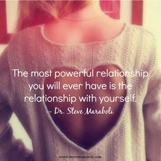 """""""The most powerful relationship you will ever have is the relationship with yourself."""" - Steve Maraboli"""