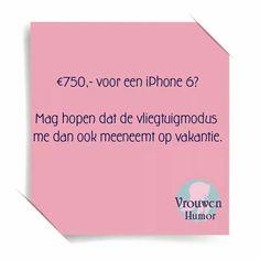 €750 voor een iphone 6? Mag hopen dat de vliegtuigmodus me dan ook meeneemt op vakantie Love Quotes, Funny Quotes, Dutch Quotes, Funny Posts, Things To Think About, Haha, Going Dutch, Jokes, Cards Against Humanity
