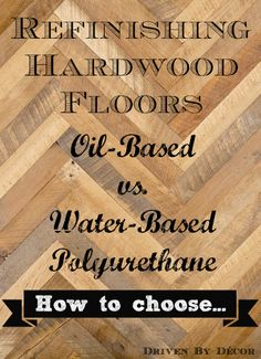 Refinishing Hardwood Floors: Water Based vs. Oil Based Polyurethane - Driven by Decor