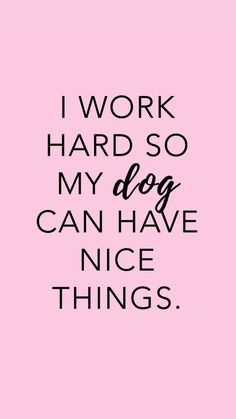 Dog Mom Discover Finds & Freebies Working hard so my Choby can have nice things! Puppy Quotes, Dog Quotes Love, Mom Quotes, Animal Quotes, Quotes On Dogs, A Girl And Her Dog Quotes, Quotes About Dogs, Dog Sayings, Dog Quotes Funny