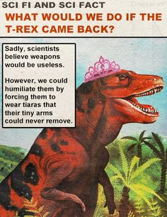 Or make a new show called T-rex's and Tiaras, and become beauty pageant queens.