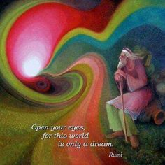 """Open your eyes, for this world is only a dream."" ~Rumi ..*"