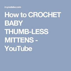 How to CROCHET BABY THUMB-LESS MITTENS - YouTube