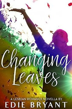 Changing Leaves by Edie Bryant Contemporary Romance Novels, Changing Leaves, Book Authors, Literature Books, Beautiful Love Stories, Novels To Read, Romance Books, Book Lovers, Lesbian