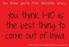 You Know You're From Nebraska When...