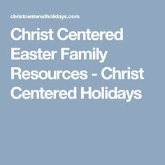 Christ Centered Easter Family Resources - Christ Centered Holidays