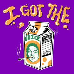 """I got the JUICE!"""