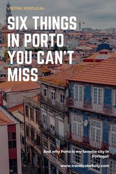 Six Things You Can't Miss Out On In Porto, Portugal!