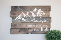 The best view comes after the hardest climb Mountain Wood Sign Teen Boy Room Signs Boys Room Art Mountain Wall Art Gifts for him DIY Wood Signs Art Boy Boys Climb Gifts hardest Mountain Room Sign Signs Teen view Wall Wood Reclaimed Wood Signs, Diy Wood Signs, Wood Signs For Home, Barn Wood Signs, Salvaged Wood, Mountain Decor, Mountain Crafts, Mountain Art, Deco Nature