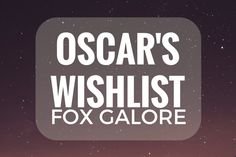 Oscar's Wishlist - Fox Galore
