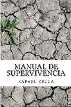 Manual de Supervivencia: Teoria y psicologia de la supervivencia (Spanish Edition) by M rafael perez zecca P http://www.amazon.com/dp/1514389533/ref=cm_sw_r_pi_dp_EIsSvb19XVBB9
