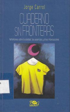 863.7281 / C319c  Cuaderno sin fronteras : reflexiones sobre la soledad, las ausencias y otras intoxicaciones / Jorge Carrol