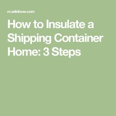 How to Insulate a Shipping Container Home: 3 Steps