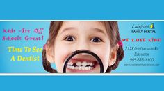 Kids are off school? Great! Time to See a Dentist! Stop by our office @ Lakefront Family Dental To book your appointment!