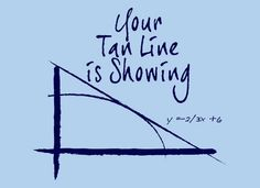 How immodest. | 20 Spectacularly Nerdy MathJokes  http://www.shmoop.com/derivatives/tangent-lines.html