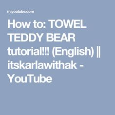 How to: TOWEL TEDDY BEAR tutorial!!! (English) || itskarlawithak - YouTube