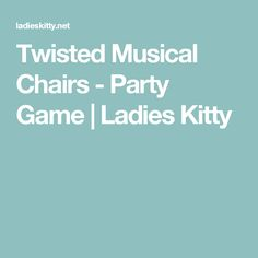 Twisted Musical Chairs - Party Game | Ladies Kitty