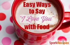 Easy Ways to Say ''I Love You'' with Food. Great V-day ideas for your #kids and loved ones! | via @Spark Recipes #valentine #family #lunch