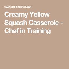 Creamy Yellow Squash Casserole - Chef in Training