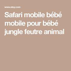 Safari mobile bébé mobile pour bébé jungle feutre animal