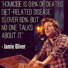 """""""Homicide is .8% of deaths. Diet-related disease is over 60% but no one talks about it"""" Jamie Oliver #health #eating #talkaboutit #jamieoliver #brokenvesselrestored"""