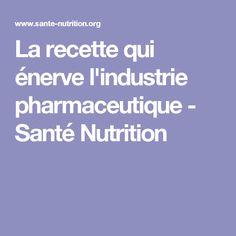 La recette qui énerve l'industrie pharmaceutique - Santé Nutrition