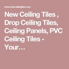 New Ceiling Tiles , Drop Ceiling Tiles, Ceiling Panels, PVC Ceiling Tiles - Your…